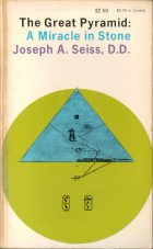 The Great Pyramid: A miracle in Stone. Joseph A. Seiss, D.D.