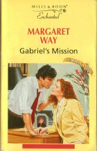 Gabriel's Mission. Margaret Way (Маргарет Уэй)
