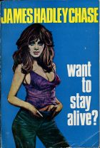 Want to Stay Alive?. James Hadley Chase ( Джеймс Хедли Чейз)