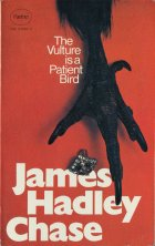 The Vulture is a Patient Bird. James Hadley Chase ( Джеймс Хедли Чейз)