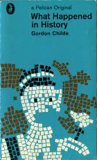 What Happened in History. Gordon Childe (Гордон Чайлд)