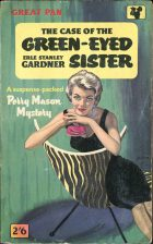 The Case of the Green-Eyed Sister. Erle Stanley Gardner (Эрл Стэнли Гарднер)