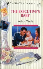 The Executive's Baby. Robin Wells (Робин Уэллс)