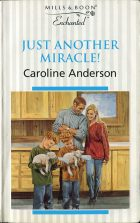 Just Another Miracle!. Caroline Anderson (Кэролайн Андерсон)