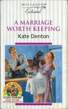 A Marriage Worth Keeping. Kate Denton (Кейт Дэнтон)