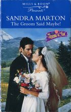 The Groom Said Maybe!. Sandra Marton (Сандра Мертон)