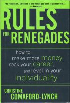 Rules for Renegades: How to Make More Money, Rock Your Career, and Revel in Your Individuality. C. Comaford-Lynch (Кристина Комафорд-линч)