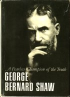 ... A Fearless Champion of the Trumb. George Bernard Shaw (Бернард Шоу)