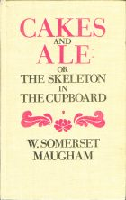 Cakes and Ale: or the Skeleton in the Cupboard. W. Somerset Maugham (У. Сомерсет Моэм)