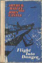 Flight Into Danger. Arthur Hailey (Артур Хейли), John Caste