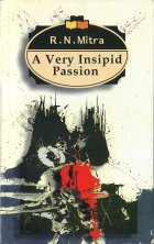 A Very Inspid Passion. R. N. Mitra