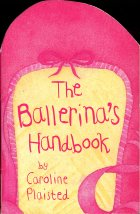 The Ballerina's Handbook. Caroline Plaisted