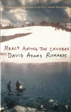 Mercy Among the Children. David Adams Richards