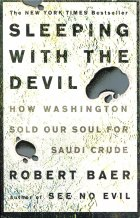 Sleeping with the Devil: How Washington Sold Our Soul for Saudi Crude. Robert Baer (Роберт Бэр)