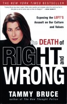 The Death of Right and Wrong: Exposing the Left's Assault on Our Culture and Values. Tammy Bruce (Тамми Брюс)