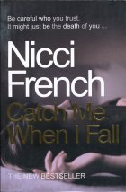 Catch Me When I Fall. Nicci French