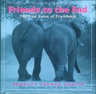 Friends to the End: The True Value of Friendship. Bradley Trevor Greive