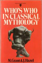 Who's Who in Classical Mythology. M. Grant, J. Hazel
